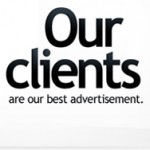 """our clients are our best advertisement"""