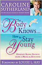 The Body Knows How To Stay Young by Caroline Sutherland